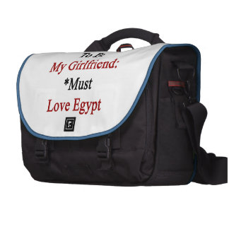 Requirements To Be My Girlfriend Must Love Egypt Computer Bag