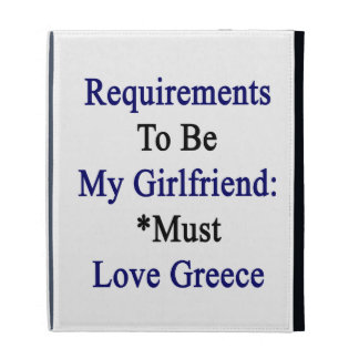 Requirements To Be My Girlfriend Must Love Greece. iPad Cases