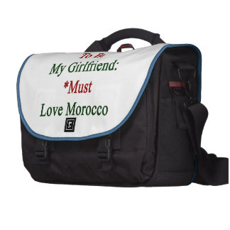 Requirements To Be My Girlfriend Must Love Morocco Bags For Laptop