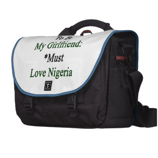 Requirements To Be My Girlfriend Must Love Nigeria Bag For Laptop