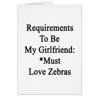Requirements To Be My Girlfriend Must Love Zebras Cards