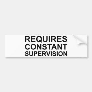 Requires Constant Supervision Bumper Sticker