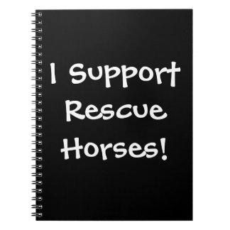 Rescue Horse Support Notebook! Spiral Notebook