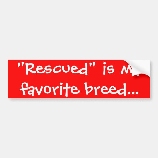 """Rescued"" is my favourite breed bumper sticker"