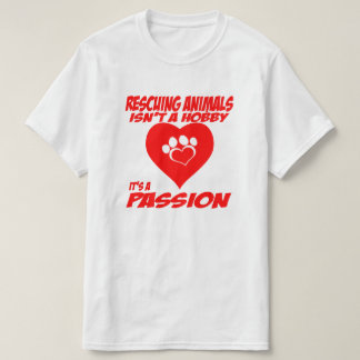 Rescuing Animals Is A Passion T-Shirt