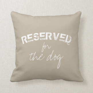 reserved for the dog quote pillow beige and white
