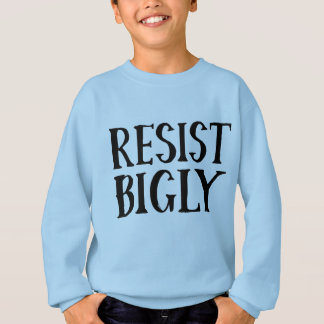 Resist Bigly Anti Trump Resistance Apparel Sweatshirt