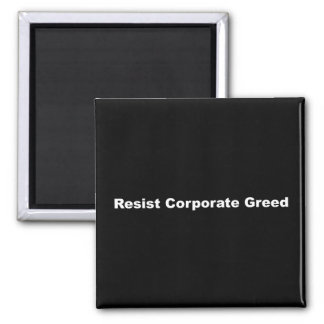 Resist Corporate Greed Magnet