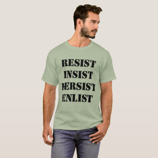 Resist Insist Persist Enlist - Anti Trump T-Shirt