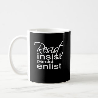 Resist Insist Persist Enlist Hillary Mantra Coffee Mug