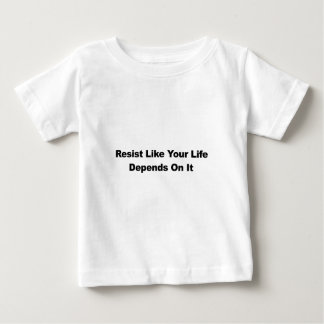 Resist Like Your Life Depends On It Baby T-Shirt