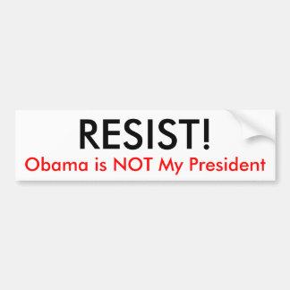 RESIST!, Obama is NOT My President Bumper Sticker