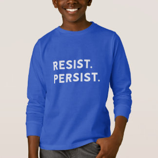 RESIST. PERSIST. T-Shirt