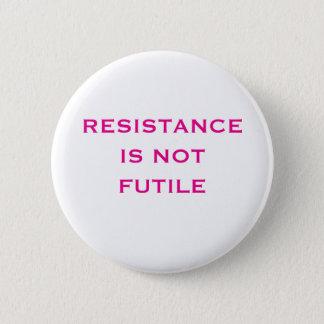 Resistance is NOT Futile 6 Cm Round Badge
