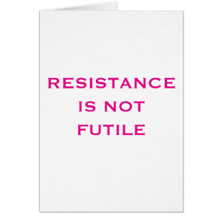 Resistance is NOT Futile Card
