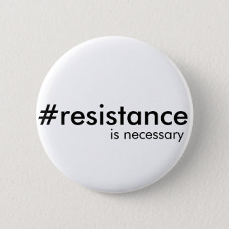 Resistance is sometimes necessary 6 cm round badge
