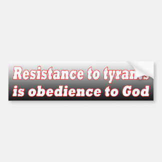 Resistance to Tyrants is Obedience to God Bumper Sticker