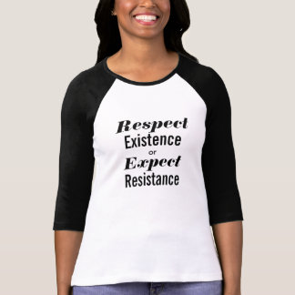 Respect Existence or Expect Resistance Baseball T-Shirt