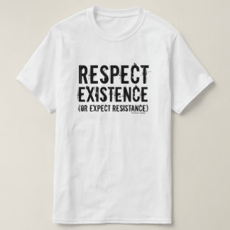 Respect Existence (or expect resistance). T-Shirt