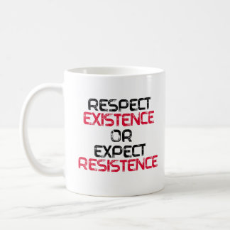 Respect Existence or Expect Resistence - Coffee Mug