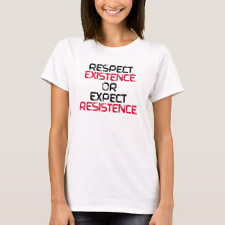Respect Existence or Expect Resistence - T-Shirt