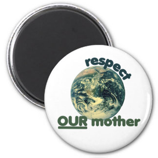 Respect mother earth 6 cm round magnet