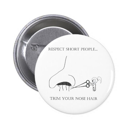Respect Short People - Trim Your Nose Hair Pin