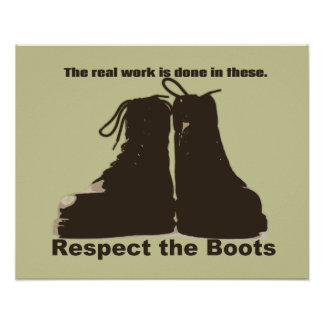 Respect the Boots -- What REAL workers wear! Posters