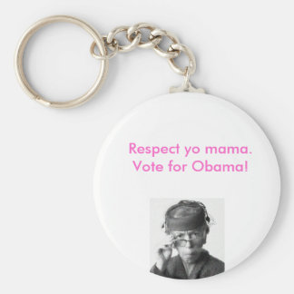 Respect yo mama, vote for obama. basic round button key ring