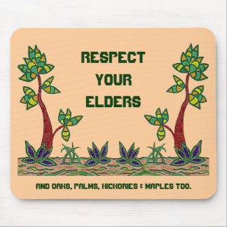 Respect your elders Trees that is. Be eco-friendly Mouse Pad