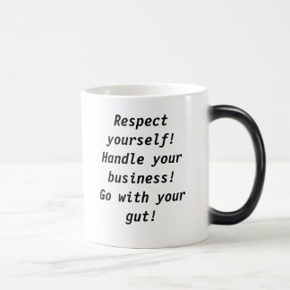Respect yourself!Handle your business!Go with y... Magic Mug