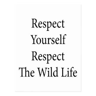 Respect Yourself Respect The Wild Life Post Cards