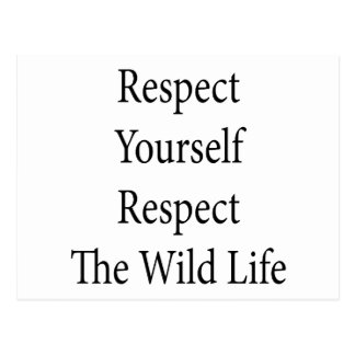 Respect Yourself Respect The Wild Life Postcard
