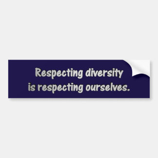 """""""Respecting Diversity Is Respecting Ourselves Bumper Sticker"""
