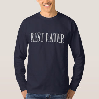 Rest Later - white T-Shirt