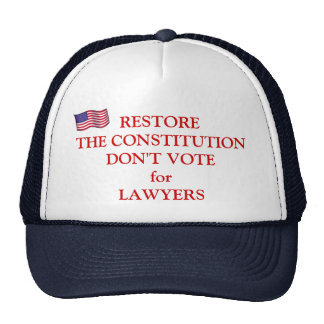RESTORE THE CONSTITUTION DON'T VOTE FOR LAWYERS TRUCKER HATS