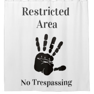 Restricted Area No Trespassing funny quote Shower Curtain