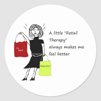 Retail Therapy...Always Makes me feel Better Classic Round Sticker