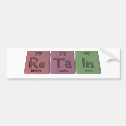 Retain-Re-Ta-In-Rhenium-Tantalum-Indium.png Bumper Stickers