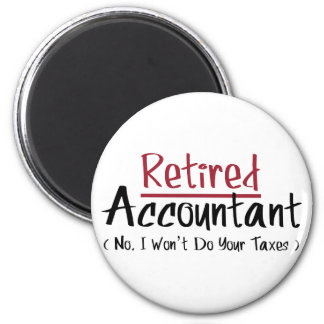 Retired Accountant, No I Won't Do Your Taxes Magnet