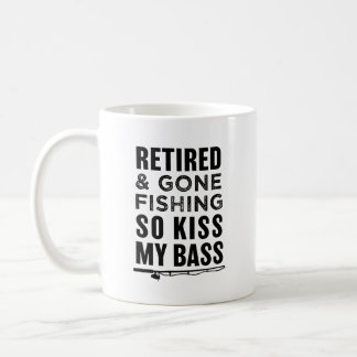 Retired and Gone Fishing so kiss my bass funny mug
