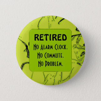 retired and happy 6 cm round badge