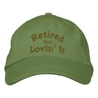 Retired And Lovin It Funny Embroidered Hat