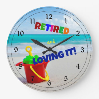 Retired and Loving It - at the Beach Large Clock