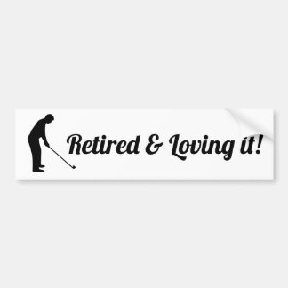Retired and Loving It Golfing Bumper Sticker