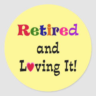 Retired and Loving It...the Good Life Classic Round Sticker