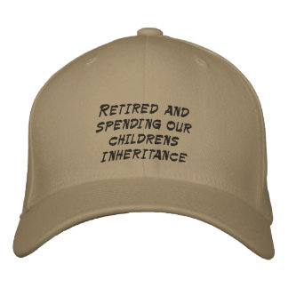 Retired and spending our childrens inheritance embroidered hats