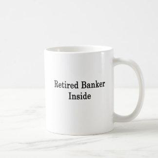 Retired Banker Inside Coffee Mug