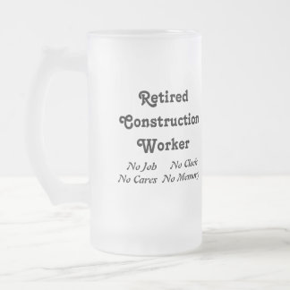Retired Construction Worker Frosted Glass Beer Mug