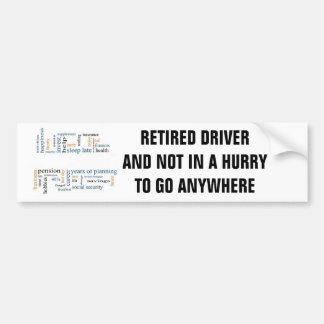 RETIRED DRIVER /NOT IN A HURRY TO GO ANYWHERE BUMPER STICKER